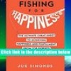 Best Ebook  Fishing For Happiness: The Ultimate Cheat Sheet To Achieving Happiness And Fulfillment
